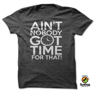 Designs by MyUtopia Shout Out:AINT NOBODY GOT TIME FOR THAT!,Dark Grey / S / T-shirt-Unisex/Men's,Adult Unisex T-Shirt