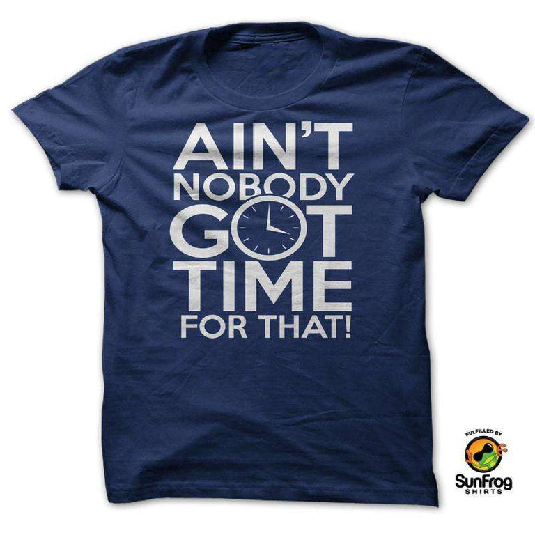 Designs by MyUtopia Shout Out:AINT NOBODY GOT TIME FOR THAT!,Navy / S / T-shirt-Ladies,Adult Unisex T-Shirt