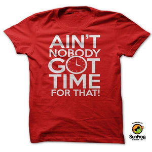 Designs by MyUtopia Shout Out:AINT NOBODY GOT TIME FOR THAT!,Red / S / T-shirt-Ladies,Adult Unisex T-Shirt