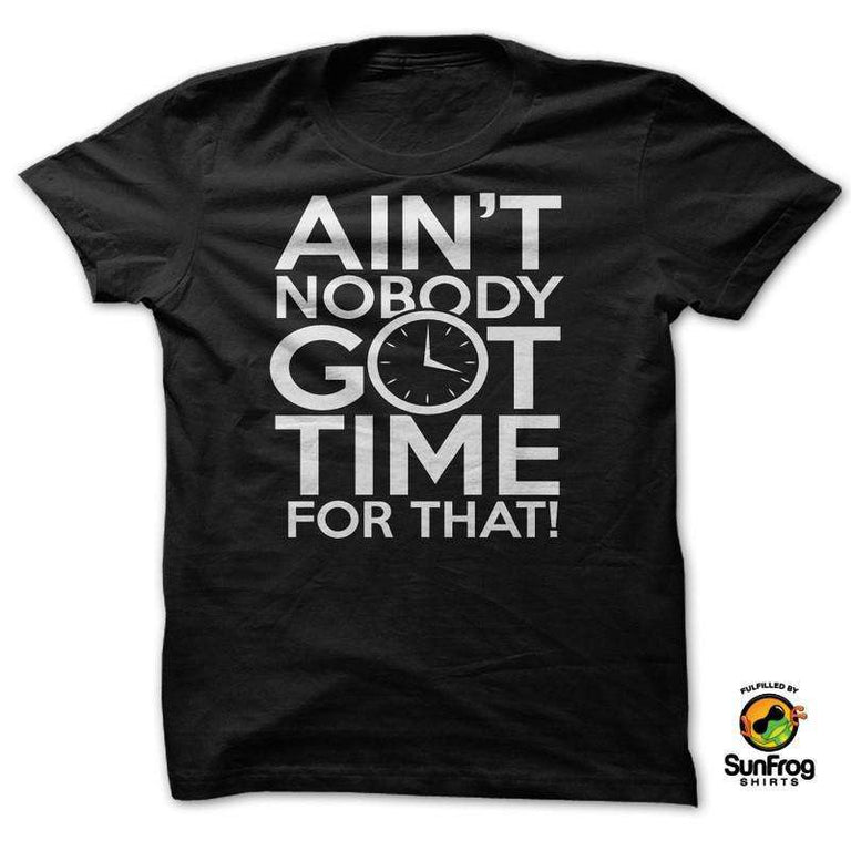 Designs by MyUtopia Shout Out:AINT NOBODY GOT TIME FOR THAT!,Black / S / T-shirt-Ladies,Adult Unisex T-Shirt