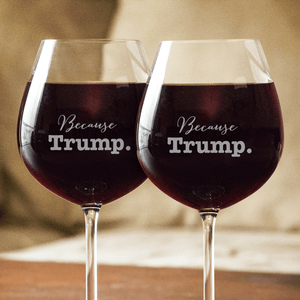 Designs by MyUtopia Shout Out:Because Trump Engraved 20 oz Wine Glass