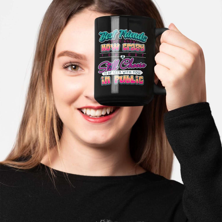 Designs by MyUtopia Shout Out:Best Friends They Know How Crazy You Are Ceramic Coffee Mug - Black