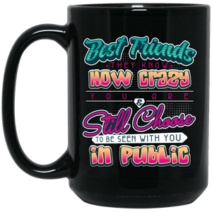 Designs by MyUtopia Shout Out:Best Friends They Know How Crazy You Are Ceramic Coffee Mug - Black,15 oz / Black,Ceramic Coffee Mug