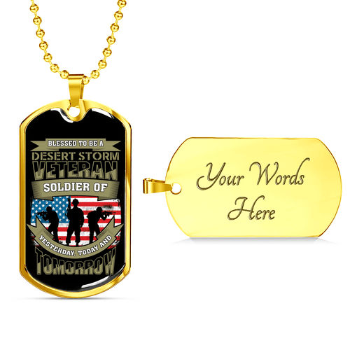 Designs by MyUtopia Shout Out:Blessed to be a Desert Storm Veteran Soldier of Yesterday Today and Tomorrow. Personalized Engraved Keepsake Dog Tag,Gold / Yes,Dog Tag Necklace