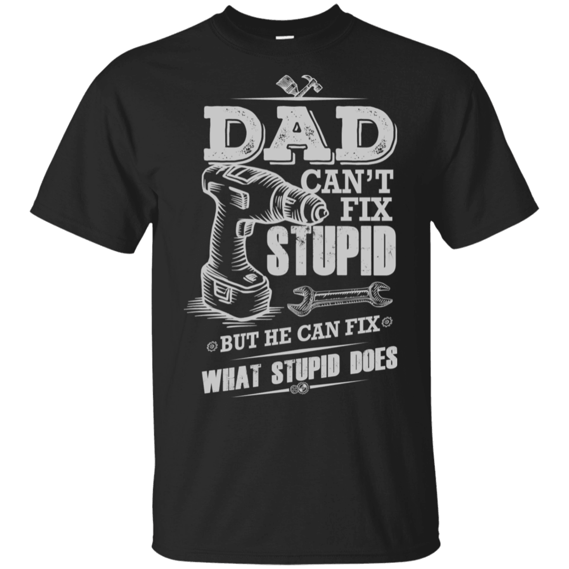 Designs by MyUtopia Shout Out:Dad Can't Fix Stupid Ultra Cotton Unisex T-Shirt,Black / S,Adult Unisex T-Shirt