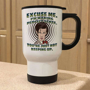 Designs by MyUtopia Shout Out:Doctor Who Quote I'm Making Perfect Sense Travel Mug
