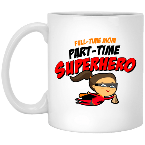 Designs by MyUtopia Shout Out:Full-time Mom Part-Time Superhero 11 oz. White Mug,11 oz / White,Ceramic Coffee Mug