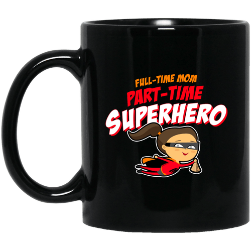 Designs by MyUtopia Shout Out:Full-time Mom Part-Time Superhero Ceramic Coffee Mug - Black,11 oz / Black,Ceramic Coffee Mug