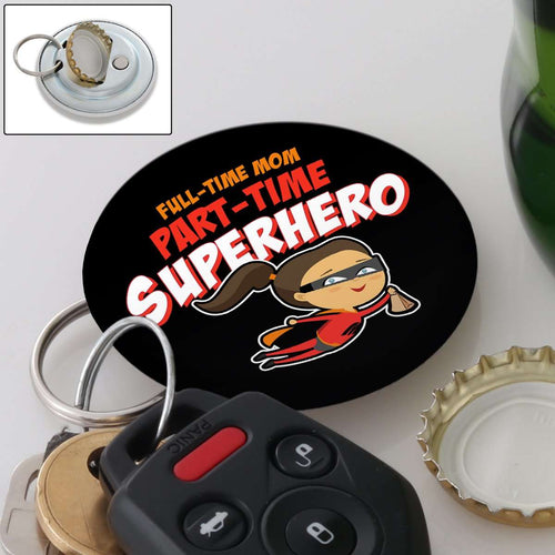 Designs by MyUtopia Shout Out:Full-Time Mom Part-Time Superhero Magnetic Key chain and bottle opener