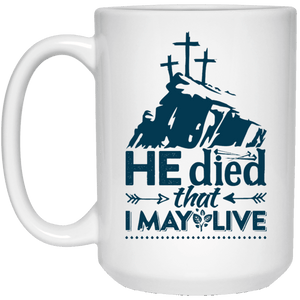 Designs by MyUtopia Shout Out:He Died That I May Live Ceramic Coffee Mugs - White,15 oz / White,Ceramic Coffee Mug