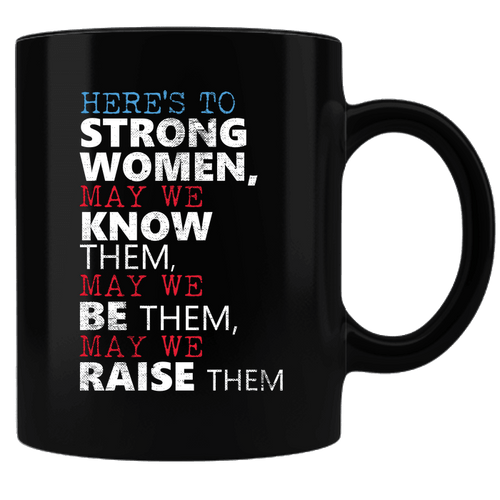 Designs by MyUtopia Shout Out:Here's to Strong Women ... Ceramic Coffee Mug,Black,Ceramic Coffee Mug