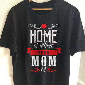 Designs by MyUtopia Shout Out:Home Is Where Your Mom Is Adult Unisex T-Shirt,S / Black,Adult Unisex T-Shirt