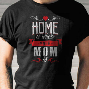 Designs by MyUtopia Shout Out:Home Is Where Your Mom Is Adult Unisex T-Shirt