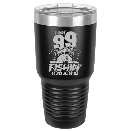 Designs by MyUtopia Shout Out:I Got 99 Problems and Fishing Solves all of them 30 oz Engraved Insulated Double Wall Steel Tumbler Travel Mug,Black,Polar Camel Tumbler