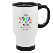 Load image into Gallery viewer, Designs by MyUtopia Shout Out:I Live in a MadHouse Run By a Tiny Army I Made Personalized with Kid's Names 14 oz Stainless Steel Travel Coffee Mug w. Twist Close Lid