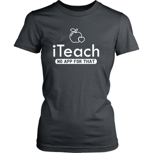 Designs by MyUtopia Shout Out:iTeach (No App for that) Adult Unisex Cotton Short Sleeve T-Shirt,District Womens Shirt / Charcoal / XS,Adult Unisex T-Shirt