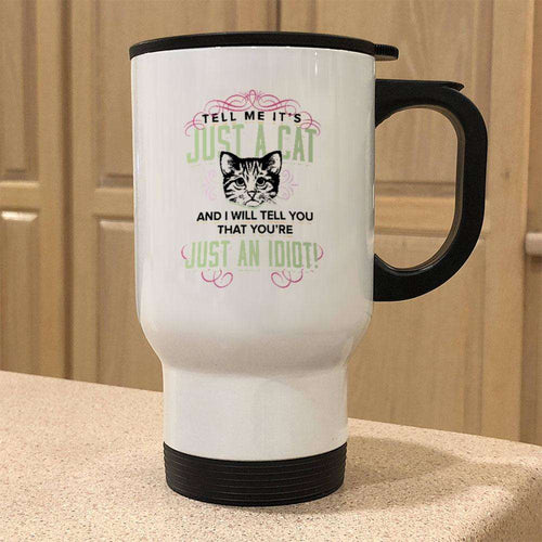 Designs by MyUtopia Shout Out:Just A Cat? You're An Idiot Stainless Steel Travel Coffee Mug w. Twist Close Lid