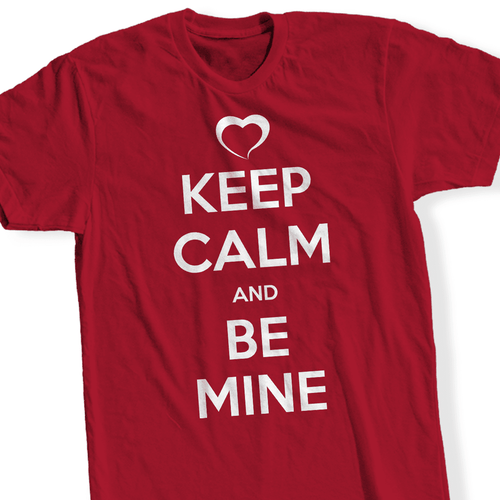 Designs by MyUtopia Shout Out:Keep Calm and Be Mine - T Shirt