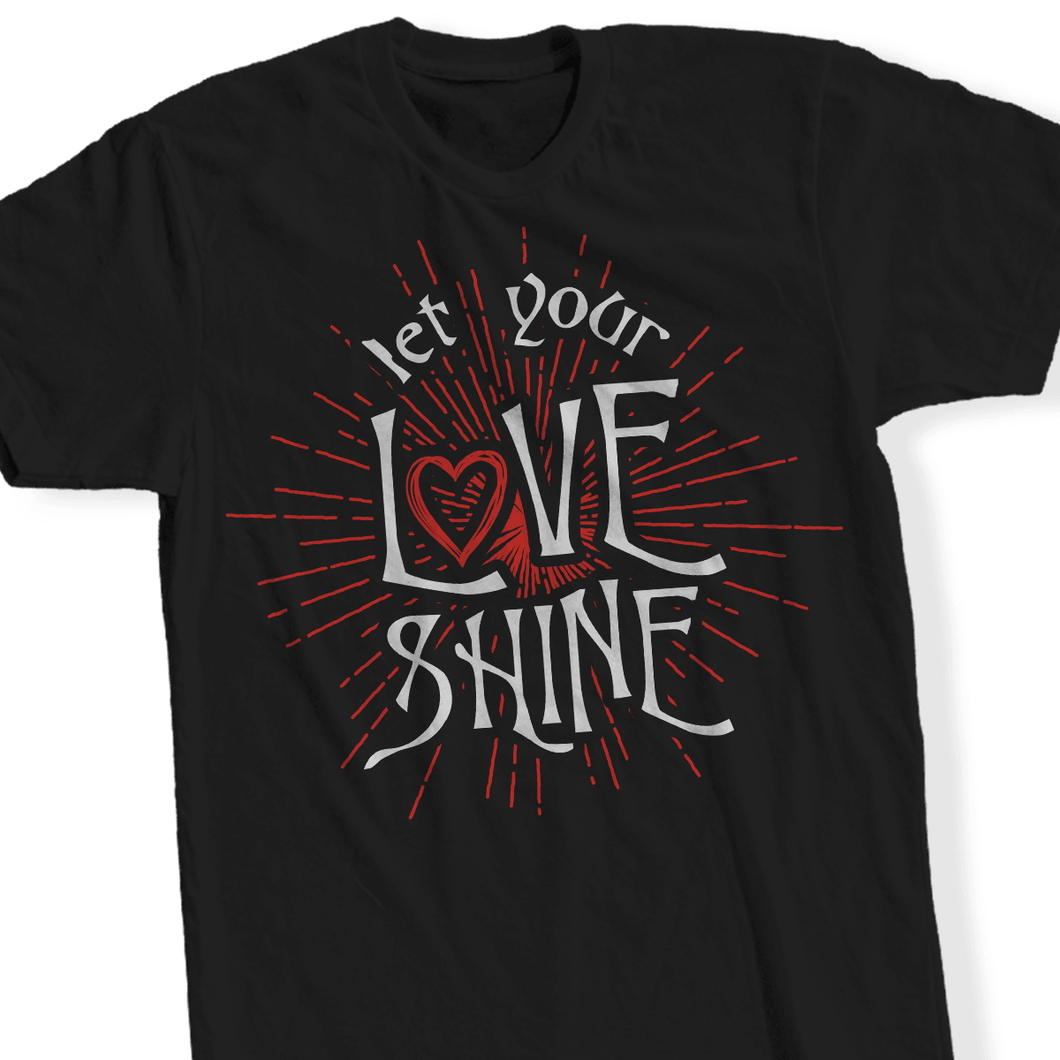 Designs by MyUtopia Shout Out:Let Your Love Shine - T Shirt
