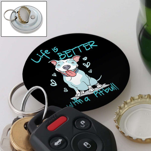 Designs by MyUtopia Shout Out:Life is Better With a Pitbull Magnetic Key chain and bottle opener