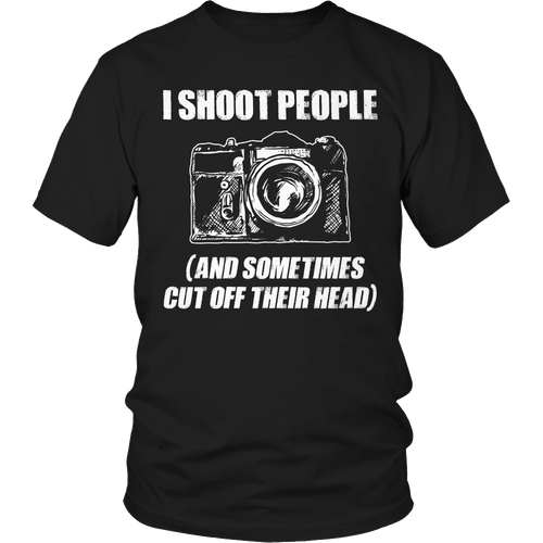 Designs by MyUtopia Shout Out:Limited Edition - I Shoot People (And Sometimes Cut Off Their Head),Unisex Shirt / Black / S,Adult Unisex T-Shirt