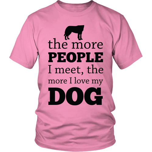 Designs by MyUtopia Shout Out:Limited Edition - The More People I Meet, The More I Love My Dog,Unisex Shirt / Pink / S,Adult Unisex T-Shirt