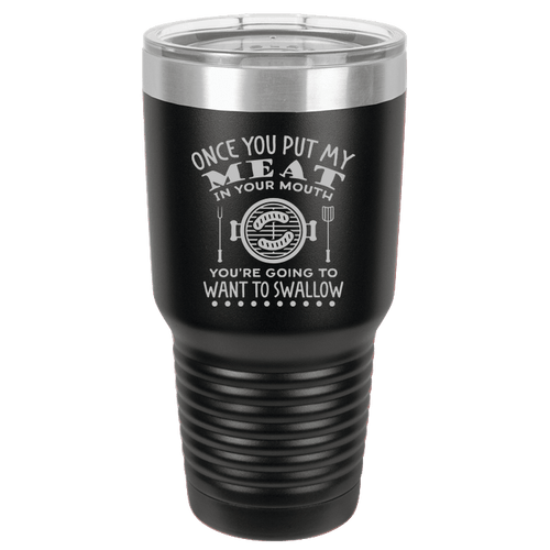 Designs by MyUtopia Shout Out:Once you put my Meat in your mouth... BBQ Grill Master Engraved Polar Camel 30 oz Insulated Tumbler,Black,Polar Camel Tumbler