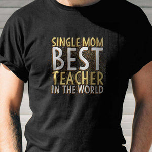 Designs by MyUtopia Shout Out:Single Mom Best Teacher Adult Unisex T-Shirt