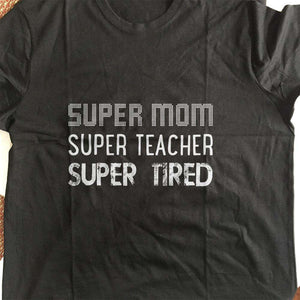 Designs by MyUtopia Shout Out:Super Mom Super Teacher Super Tired Adult Unisex T-Shirt