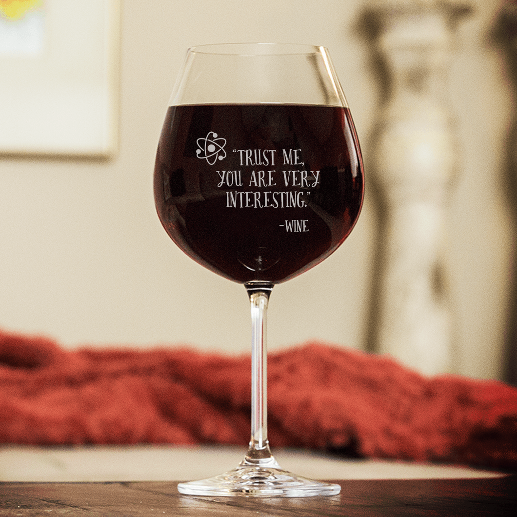 Designs by MyUtopia Shout Out:Trust Me You Are Very Interesting... 20 oz Engraved Wine Glass