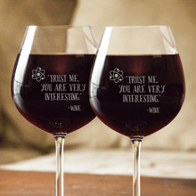 Load image into Gallery viewer, Designs by MyUtopia Shout Out:Trust Me You Are Very Interesting... 20 oz Engraved Wine Glass