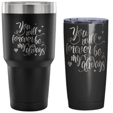 Load image into Gallery viewer, Designs by MyUtopia Shout Out:You Will Forever Be My Always Engraved Insulated Double Wall Steel Tumbler Travel Mug