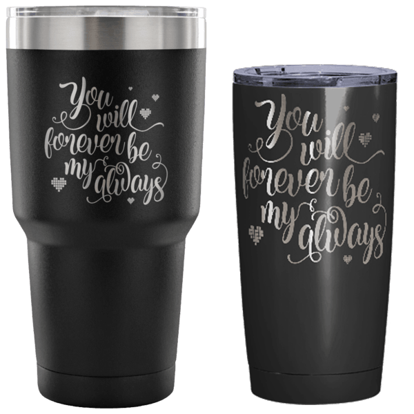 Designs by MyUtopia Shout Out:You Will Forever Be My Always Engraved Insulated Double Wall Steel Tumbler Travel Mug