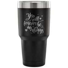 Load image into Gallery viewer, Designs by MyUtopia Shout Out:You Will Forever Be My Always Engraved Insulated Double Wall Steel Tumbler Travel Mug,30 Oz / Black,Polar Camel Tumbler