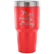 Load image into Gallery viewer, Designs by MyUtopia Shout Out:You Will Forever Be My Always Engraved Insulated Double Wall Steel Tumbler Travel Mug,30 Oz / Red,Polar Camel Tumbler