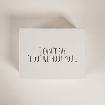 I can't say I do without you bridesmaid proposal box