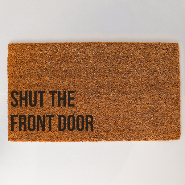 Shut the Front Door Doormat