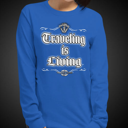 Traveling is Living Travel Tee Girls Long Sleeve Shirt Authentic Quality Womens Shirts - Travell Well