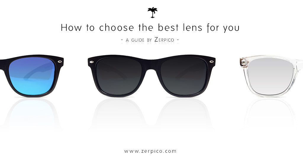 Zerpico's guide for choosing the best sunglass lenses for you.