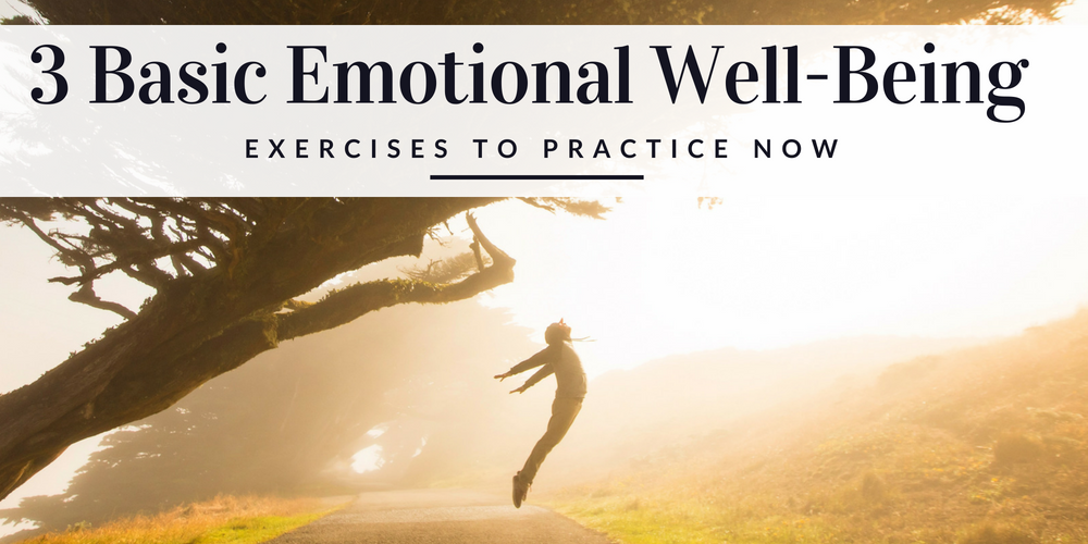 3 Basic Emotional Well-Being Exercises to Practice Now