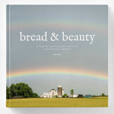 Book - Bread & Beauty, A Year in Montgomery County's Agricultural Reserve