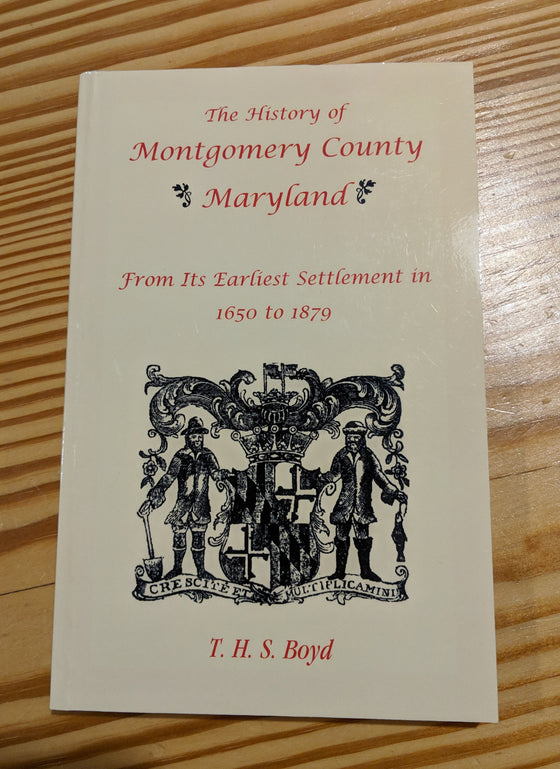 Book - The History Of Montgomery County, Maryland...1650 to 1879 by T. H. S. Boyd