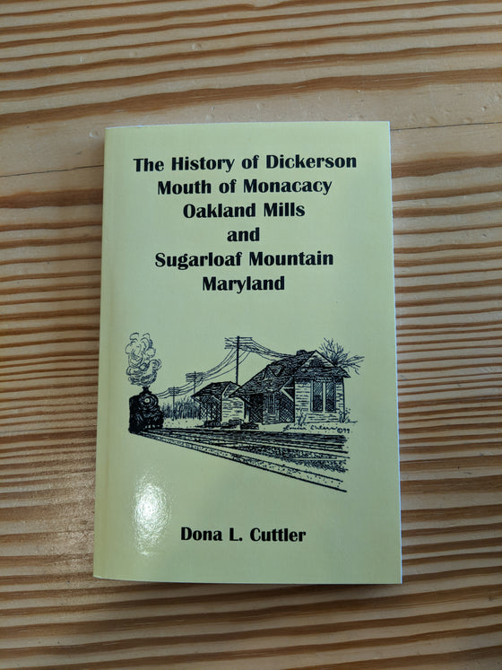 Book - The History of Dickerson,Mouth of Monocacy, Oakland Mills and Sugarloaf Mountain, Maryland