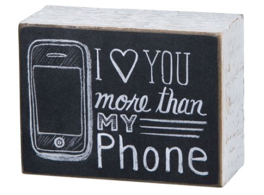 Box Chalk Sign- I Love You More Than My Phone