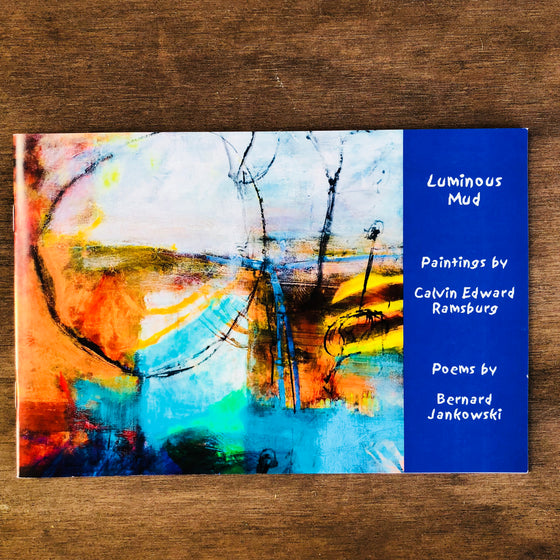 Book - Luminous Mud - Poems by Bernard Jankowski, Paintings by Calvin Edward Ramsburg