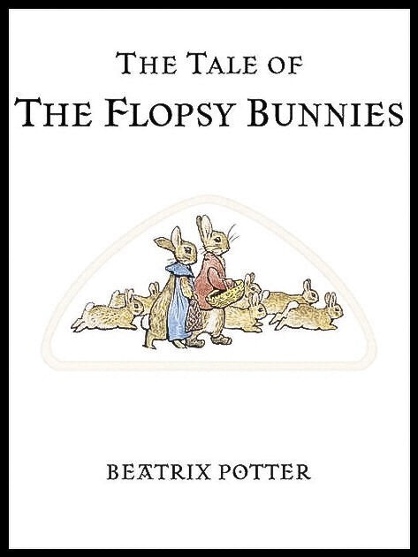 10 - The Tale of The Flopsy Bunnies