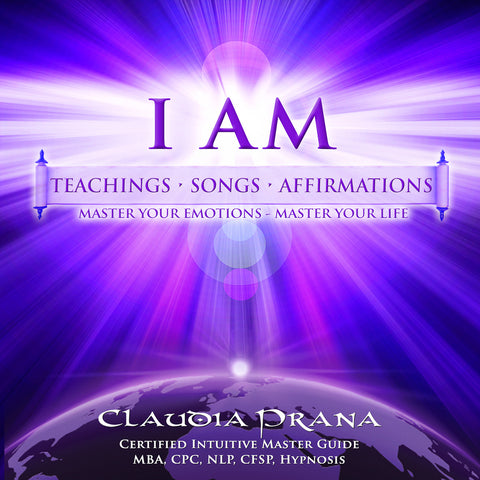 """I AM"" Teachings, Songs & Affirmations - Claudia Prana"