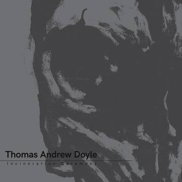 Thomas Andrew Doyle - Incineration Ceremony - LP