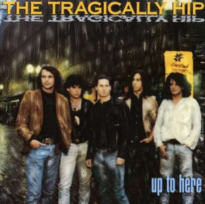 Tragically Hip - Up To Here - LP