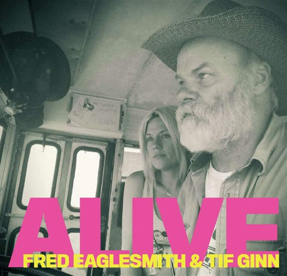 Fred Eaglesmith & Tif Ginn - Alive - 2CD